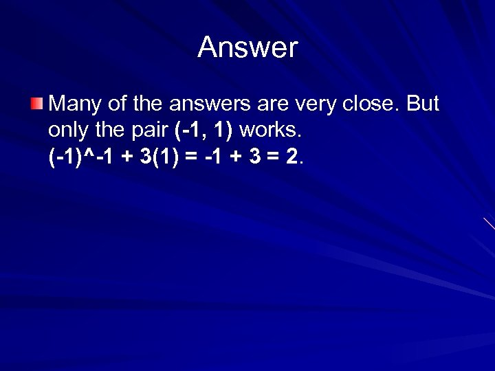 Answer Many of the answers are very close. But only the pair (-1, 1)