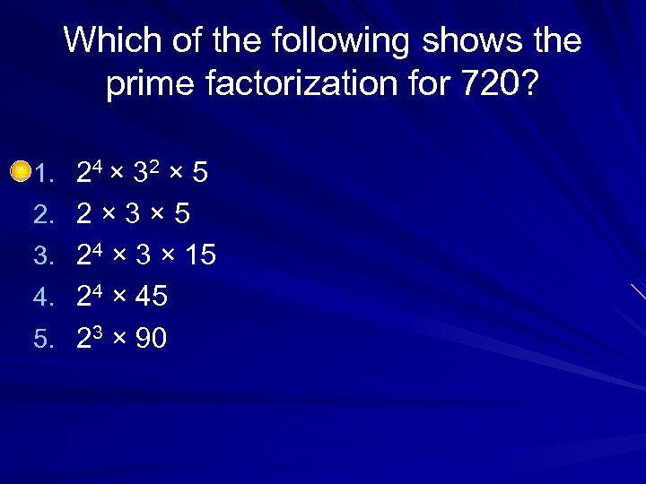 Which of the following shows the prime factorization for 720? 1. 24 × 32