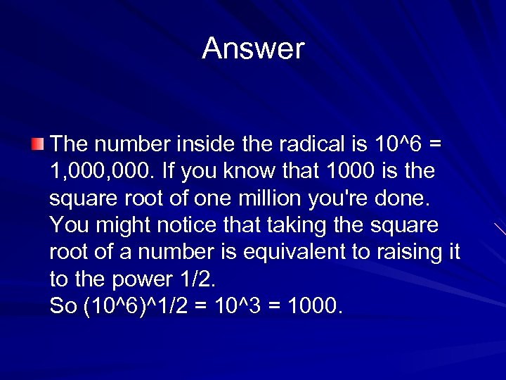 Answer The number inside the radical is 10^6 = 1, 000. If you know