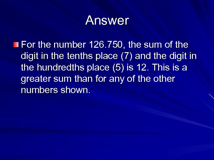 Answer For the number 126. 750, the sum of the digit in the tenths
