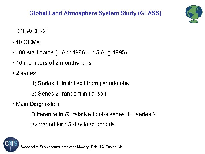 Global Land Atmosphere System Study (GLASS) GLACE-2 • 10 GCMs • 100 start dates