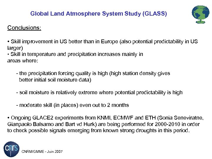 Global Land Atmosphere System Study (GLASS) Conclusions: • Skill improvement in US better than