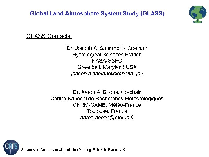 Global Land Atmosphere System Study (GLASS) GLASS Contacts: Dr. Joseph A. Santanello, Co-chair Hydrological