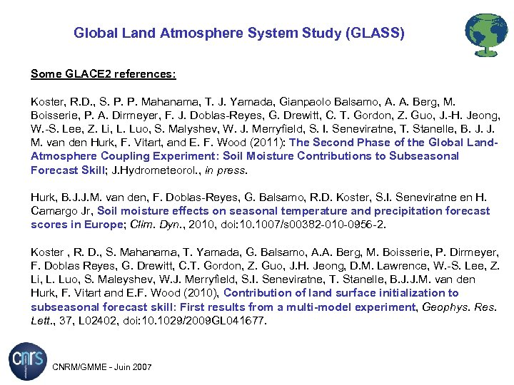 Global Land Atmosphere System Study (GLASS) Some GLACE 2 references: Koster, R. D. ,