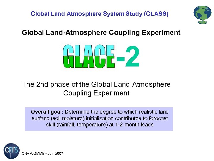 Global Land Atmosphere System Study (GLASS) Global Land-Atmosphere Coupling Experiment -2 The 2 nd