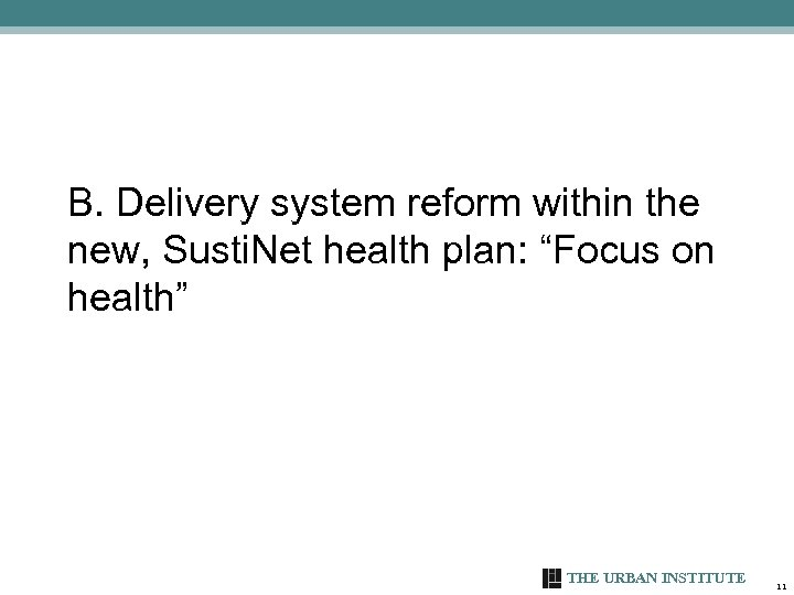 """B. Delivery system reform within the new, Susti. Net health plan: """"Focus on health"""""""