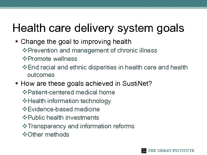 Health care delivery system goals • Change the goal to improving health v. Prevention