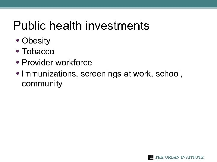 Public health investments • Obesity • Tobacco • Provider workforce • Immunizations, screenings at
