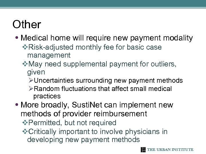 Other • Medical home will require new payment modality v. Risk-adjusted monthly fee for