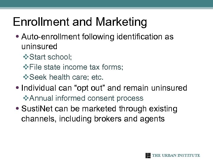 Enrollment and Marketing • Auto-enrollment following identification as uninsured v. Start school; v. File