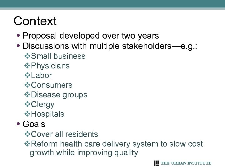 Context • Proposal developed over two years • Discussions with multiple stakeholders—e. g. :