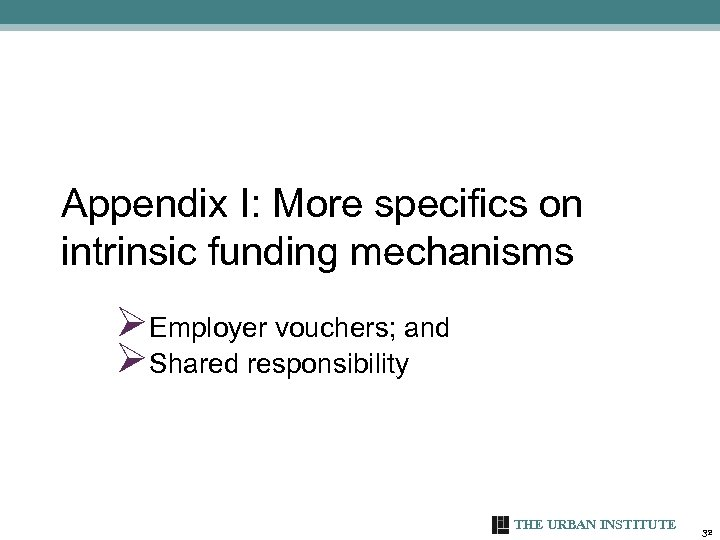 Appendix I: More specifics on intrinsic funding mechanisms ØEmployer vouchers; and ØShared responsibility THE