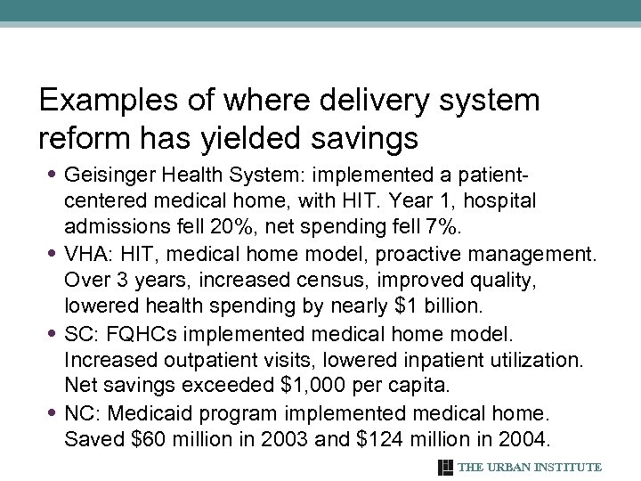 Examples of where delivery system reform has yielded savings • Geisinger Health System: implemented
