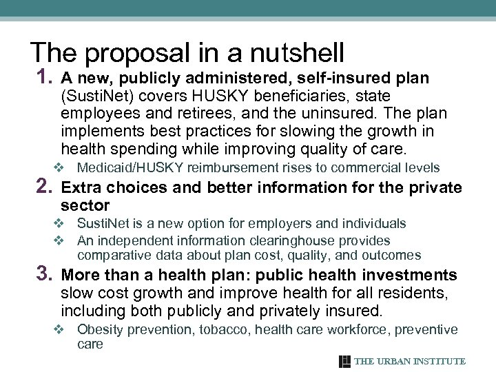 The proposal in a nutshell 1. A new, publicly administered, self-insured plan (Susti. Net)