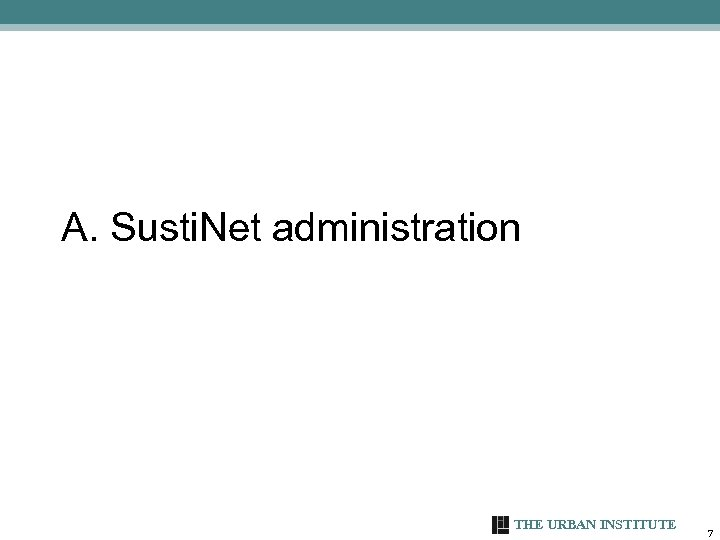 A. Susti. Net administration THE URBAN INSTITUTE 7