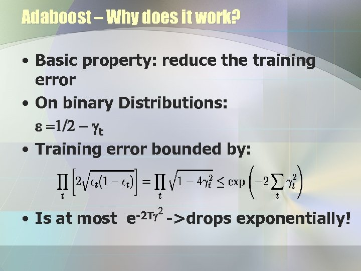 Adaboost – Why does it work? • Basic property: reduce the training error •