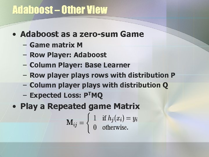 Adaboost – Other View • Adaboost as a zero-sum Game – – – Game