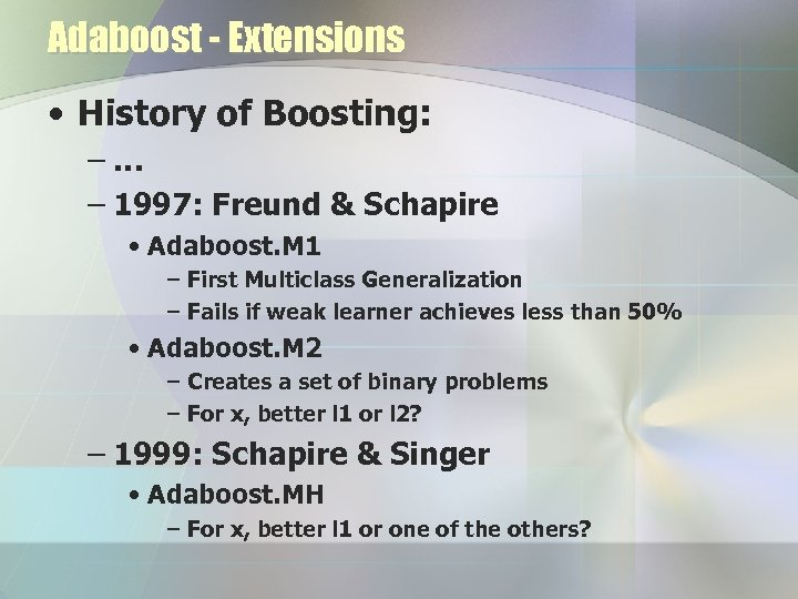 Adaboost - Extensions • History of Boosting: –… – 1997: Freund & Schapire •