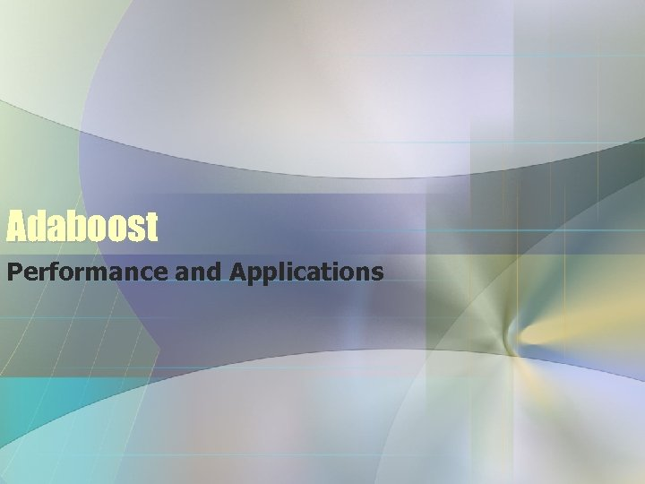 Adaboost Performance and Applications