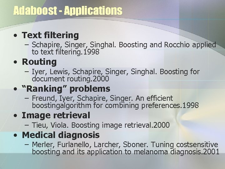 Adaboost - Applications • Text filtering – Schapire, Singer, Singhal. Boosting and Rocchio applied
