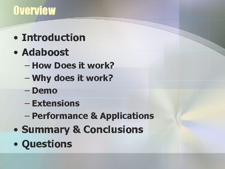 Overview • Introduction • Adaboost – How Does it work? – Why does it