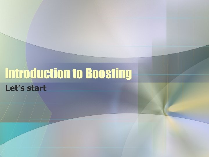 Introduction to Boosting Let's start
