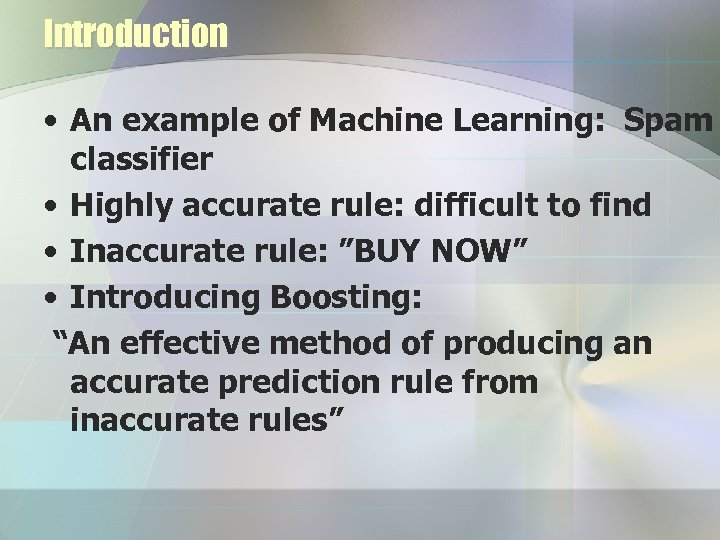 Introduction • An example of Machine Learning: Spam classifier • Highly accurate rule: difficult