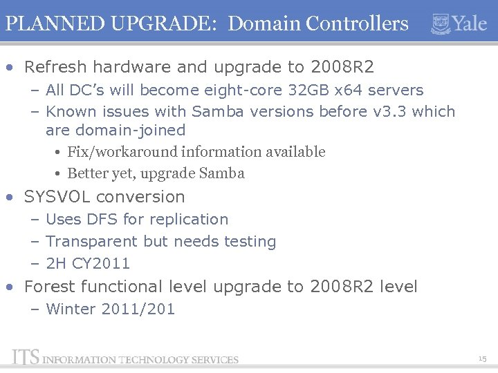 PLANNED UPGRADE: Domain Controllers • Refresh hardware and upgrade to 2008 R 2 –