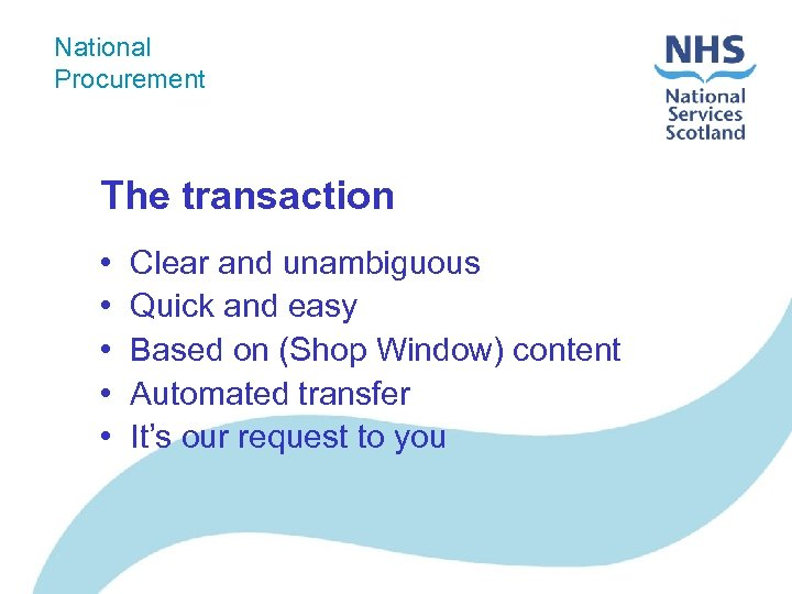 National Procurement The transaction • • • Clear and unambiguous Quick and easy Based