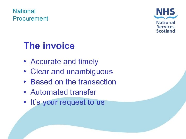 National Procurement The invoice • • • Accurate and timely Clear and unambiguous Based