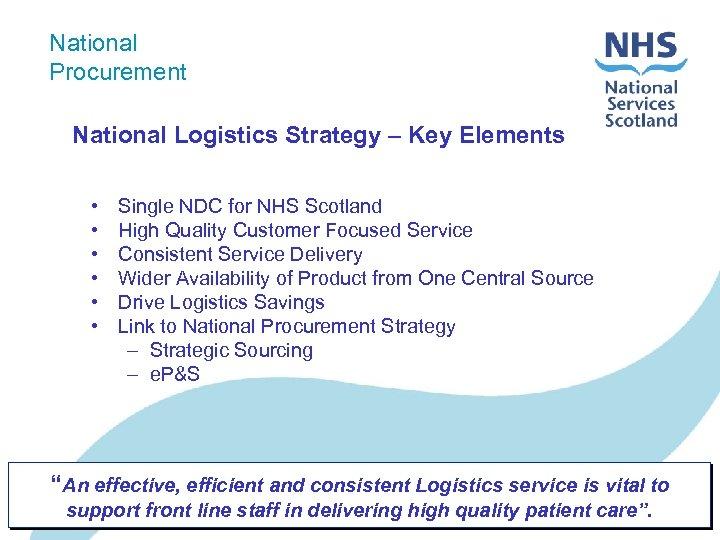 National Procurement National Logistics Strategy – Key Elements • • • Single NDC for
