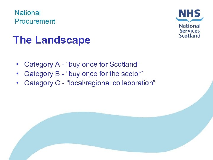 """National Procurement The Landscape • Category A - """"buy once for Scotland"""" • Category"""