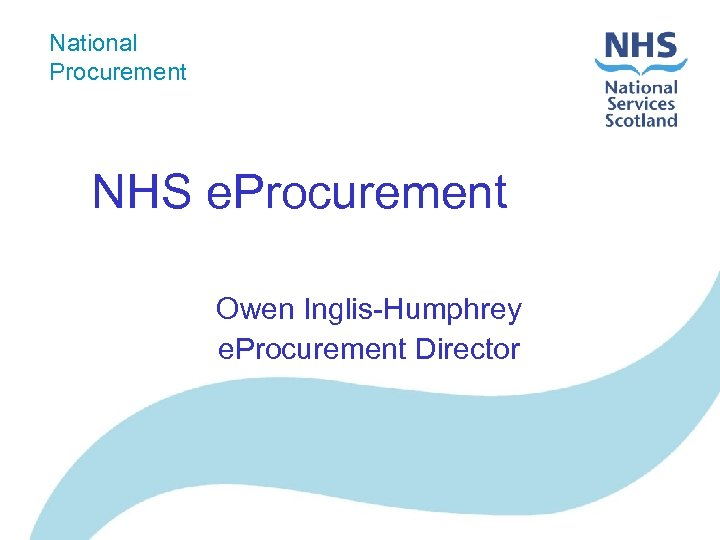 National Procurement NHS e. Procurement Owen Inglis-Humphrey e. Procurement Director