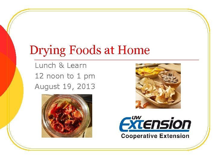 Drying Foods at Home Lunch & Learn 12 noon to 1 pm August 19,