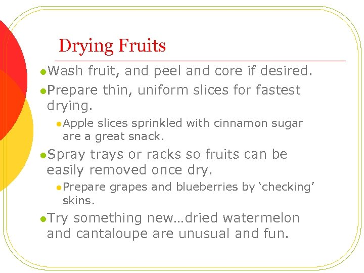 Drying Fruits l. Wash fruit, and peel and core if desired. l. Prepare thin,
