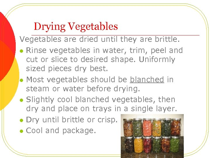 Drying Vegetables are dried until they are brittle. l Rinse vegetables in water, trim,