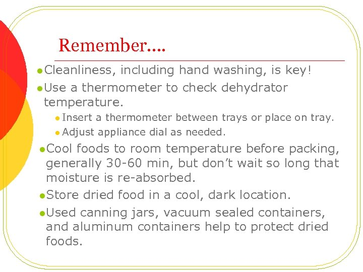 Remember…. l Cleanliness, including hand washing, is key! l Use a thermometer to check