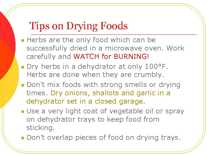 Tips on Drying Foods Herbs are the only food which can be successfully dried
