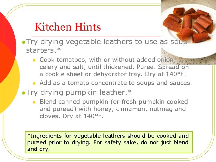 Kitchen Hints l Try drying vegetable leathers to use as soup starters. * l