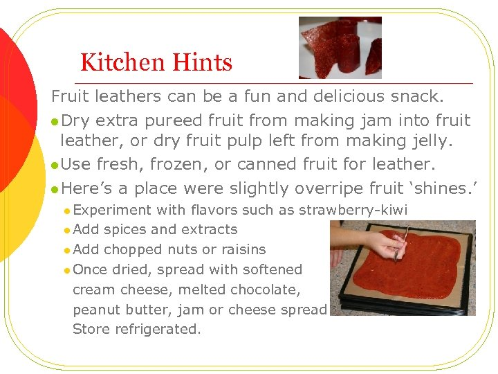 Kitchen Hints Fruit leathers can be a fun and delicious snack. l Dry extra