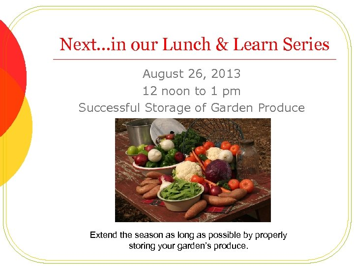 Next…in our Lunch & Learn Series August 26, 2013 12 noon to 1 pm