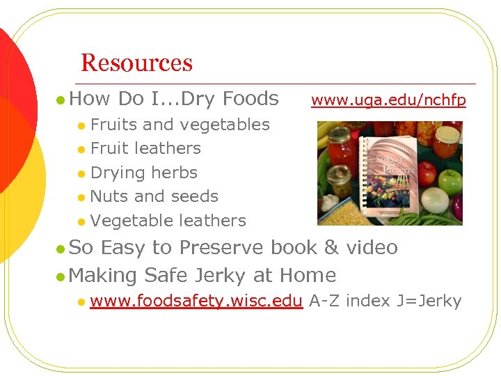 Resources l How Do I. . . Dry Foods www. uga. edu/nchfp Fruits and