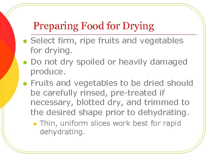 Preparing Food for Drying l l l Select firm, ripe fruits and vegetables for