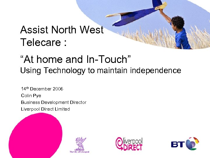"""Assist North West Telecare : """"At home and In-Touch"""" Using Technology to maintain independence"""