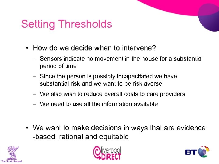 Setting Thresholds • How do we decide when to intervene? – Sensors indicate no