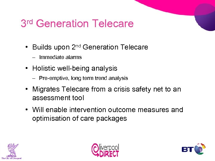 3 rd Generation Telecare • Builds upon 2 nd Generation Telecare – Immediate alarms