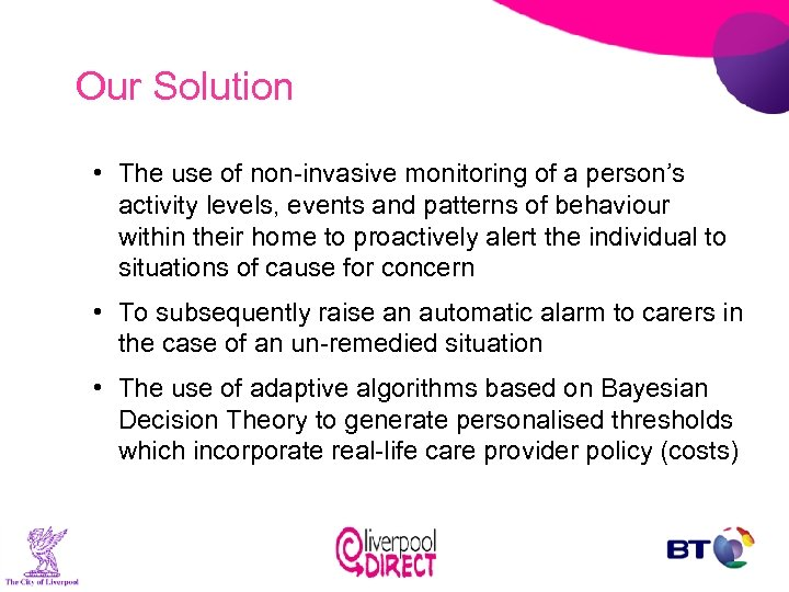 Our Solution • The use of non-invasive monitoring of a person's activity levels, events