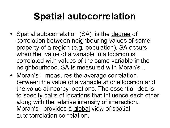 Spatial autocorrelation • Spatial autocorrelation (SA) is the degree of correlation between neighbouring values