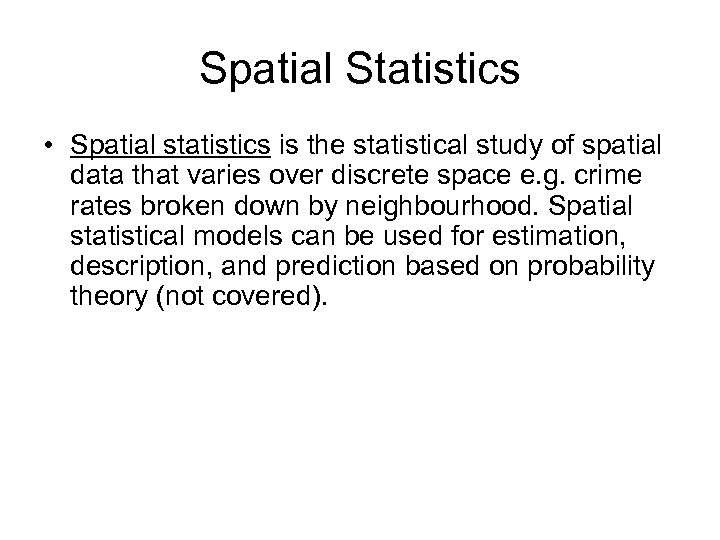 Spatial Statistics • Spatial statistics is the statistical study of spatial data that varies