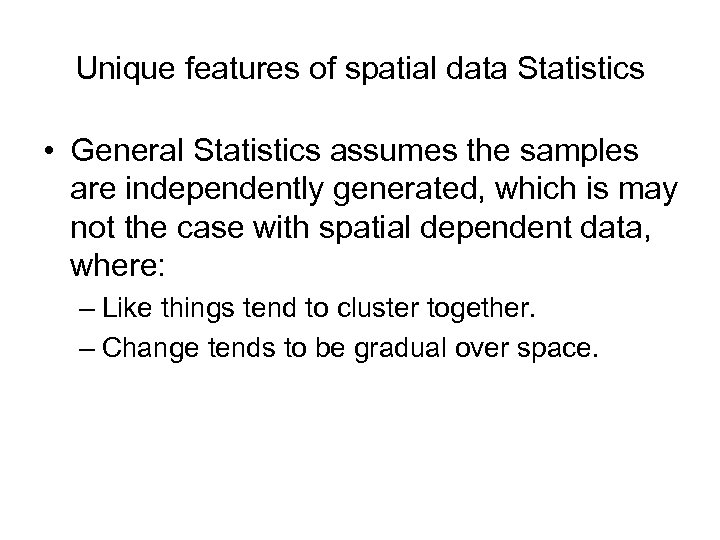Unique features of spatial data Statistics • General Statistics assumes the samples are independently
